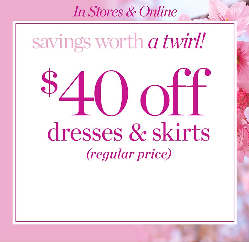 $40 off Dresses and Skirts
